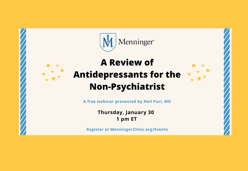 Menninger Clinic | Free Webinar: A Review of Antidepressants for the Non-Psychiatrist | News & Resources