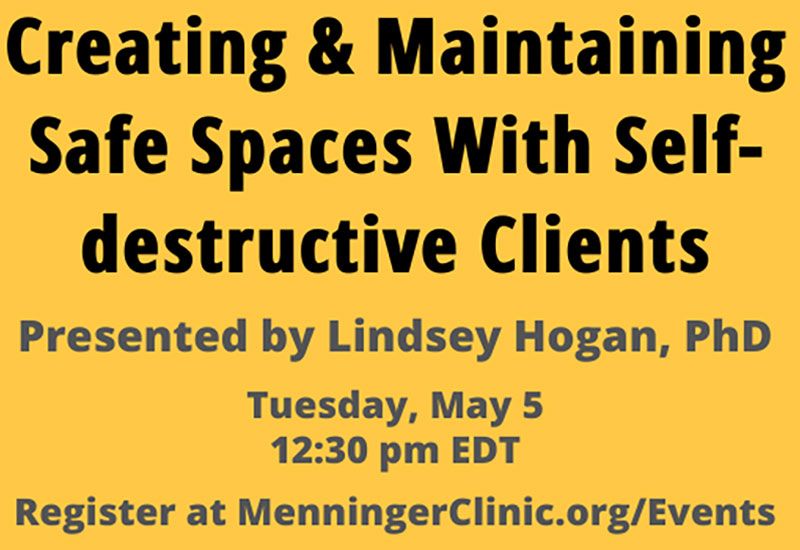 Menninger Clinic | Menninger Psychologist to Present Free Webinar About Helping Self-destructive Clients | News & Resources
