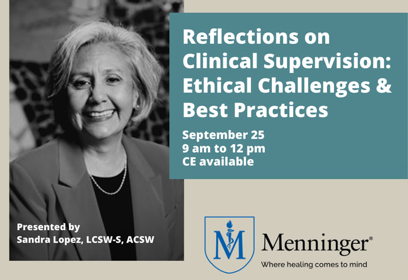 Menninger Clinic | Continuing Education Workshop to Highlight Ethical Challenges of Clinical Supervision | News & Resources